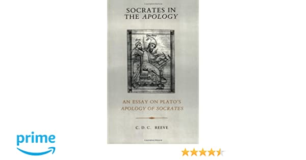 com socrates in the apology an essay on plato s apology  com socrates in the apology an essay on plato s apology of socrates 9780872200883 c d c reeve books