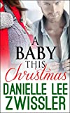A Baby This Christmas: Babies, Mistletoe, Marriage, Oh my! (The Holiday Romance Collection Two Book 1)