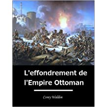 L'effondrement de l'Empire Ottoman (French Edition)