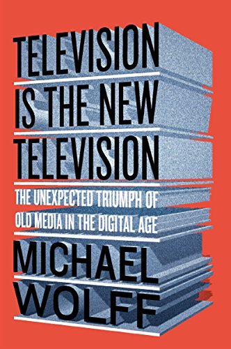 Book cover from Television Is the New Television: The Unexpected Triumph of Old Media in the Digital Age by Michael Wolff