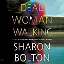 Dead Woman Walking: A Novel Audiobook by Sharon Bolton Narrated by Julia Barrie