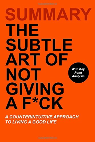 Summary: The Subtle Art of Not Giving a F*ck: A Counterintuitive Approach to Living a Good Life cover