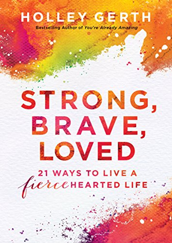 Strong, Brave, Loved (Ebook Shorts): 21 Ways to Live a Fiercehearted Life cover