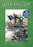 The Irish Brigade: A Pictorial History of the Famed Civil War Fighters
