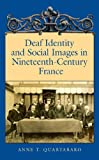Deaf Identity and Social Images in Nineteenth-Century France, Anne T. Quartararo, 1563683679