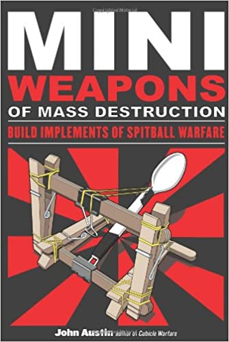 Mini Weapons of Mass Destruction: Build Implements of Spitball