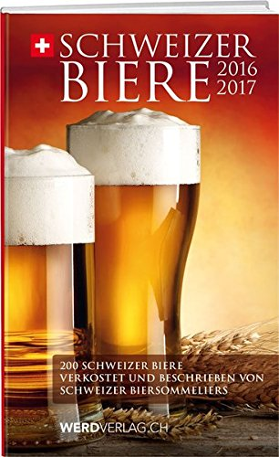 Schweizer Biere 2016/2017: Schweizer Biere verkostet und beschrieben von Schweizer Biersommeliers