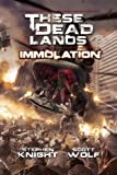 These Dead Lands: Immolation (Volume 1)