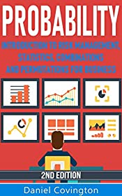 Probability: Introduction to Risk Management, Statistics, Combinations and Permutations for Business