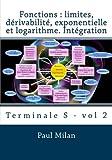 Fonctions : limites, dérivabilité, exponentielle et logarithme. Intégration: Terminale S - Vol 2