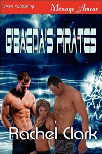 Book G'Baena's Pirates [Sequel to Tee-Ani's Pirates] (Siren Publishing Menage Amour) by Rachel Clark (2011-01-21)
