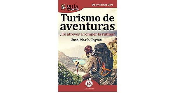 Amazon.com: GuíaBurros Turismo de Aventuras: ¿Te atreves a romper la rutina? (Spanish Edition) eBook: José María Jayme: Kindle Store