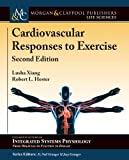 img - for Cardiovascular Responses to Exercise: Second Edition (Colloquium Series on Integrated Systems Physiology: from Molecule to Function to Disease) book / textbook / text book
