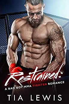 Restrained: A Bad Boy MMA Fighter Romance (Warrior Zone Fighters Book 4) by [Lewis, Tia]