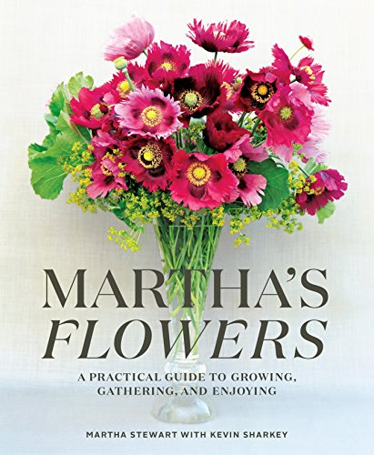 Marthas Flowers  A Practical Guide To Growing  Gathering  And Enjoying