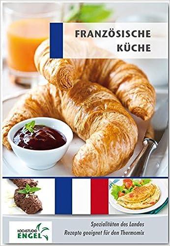 Französische Küche Rezepte geeignet für den Thermomix: Spezialitäten ...