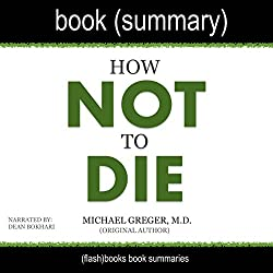 Summary of How Not to Die by Michael Greger