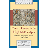 Central Europe in the High Middle Ages: Bohemia, Hungary and Poland, c.900–c.1300 (Cambridge Medieval Textbooks)