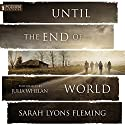 Until the End of the World Audiobook by Sarah Lyons Fleming Narrated by Julia Whelan