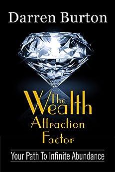 The Wealth Attraction Factor: Your Path To Infinite Abundance by [Burton, Darren]
