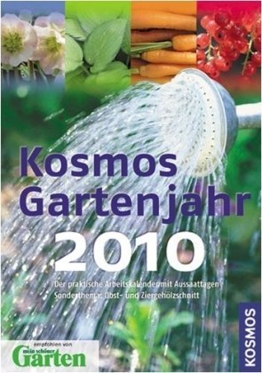Kosmos Gartenjahr 2010: Der praktische Arbeitskalender mit Aussaattagen