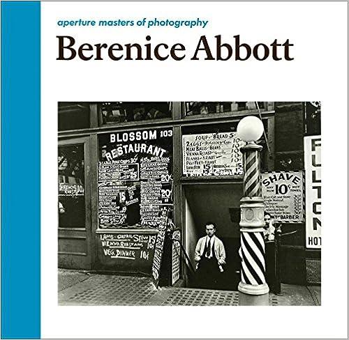 Berenice Abbott: Aperture Masters of Photography (The Aperture Masters of Photography Series)