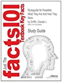 Studyguide for Hospitals: What They Are and How They Work by Donald J. Griffin, ISBN 9780763791094, Cram101 Textbook Reviews Staff, 1490288996