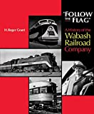 Front cover for the book Follow the Flag: A History of the Wabash Railroad Company (Railroads in America) by H. Roger Grant