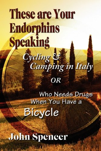 These Are Your Endorphins Speaking: Cycling & Camping in Italy or Who Needs Drugs When You Have a Bicycle
