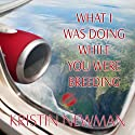 What I Was Doing While You Were Breeding: A Memoir Audiobook by Kristin Newman Narrated by Kristin Newman