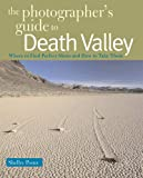 The Photographer's Guide to Death Valley (The Photographer's Guide)