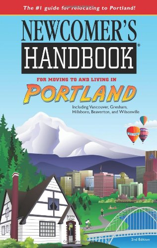 Newcomer's Handbook for Moving to and Living in Portland: Including Vancouver, Gresham, Hillsboro, Beaverton, and Wilsonville