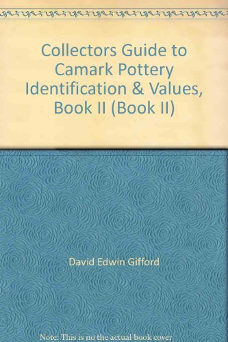 Collectors Guide to Camark Pottery Identification & Values, Book II (Book II)