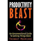 Productivity Beast: An Unconventional Guide To Getting Things Done (INCLUDES A FREE WORKBOOK)