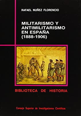 Militarismo y antimilitarismo en España 1888-1906 Biblioteca de Historia de Rafael Núñez Florencio 1990 Tapa blanda: Amazon.es: Libros
