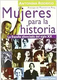 Mujeres para la historia: La España silenciada del siglo XX Ensayo social: Amazon.es: Rodrigo, Antonina, Roig, Montserrat: Libros
