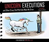 Unicorn Executions and Other Crazy Stuff My Kids Make Me Draw by Steve Breen (2014-05-06)