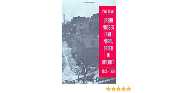Amazon Com Urban Masses And Moral Order In America 1820 1920 Ebook Boyer Paul S Kindle Store