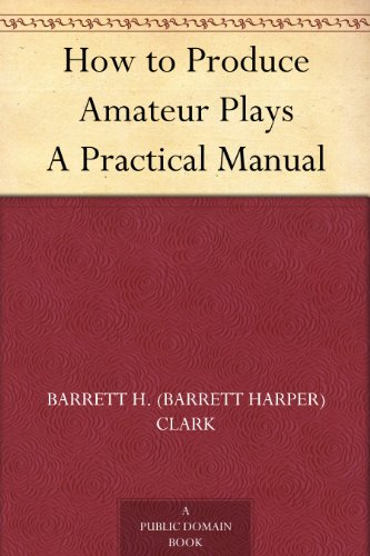 How to Produce Amateur Plays A Practical Manual