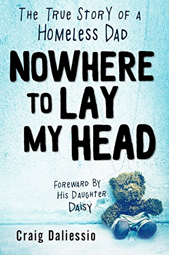 Nowhere To Lay My Head: The True Story of a Homeless Dad by [Daliessio, Craig]