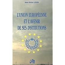 L'Union européenne et l'avenir de ses institutions: Groupe d'Etudes Politiques Européennes (GEPE)