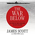 The War Below: The Story of Three Submarines That Battled Japan Audiobook by James Scott Narrated by Donald Corren