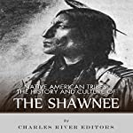 Native American Tribes: The History and Culture of the Shawnee | Charles River Editors