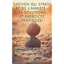Gestion du stress et de l'anxiété : 33 Solutions et Exercices pratiques !: Un livre pour apprendre à gérer ses émotions et ses crises d'angoisse. (Gestion ... médecines douces. t. 1) (French Edition)