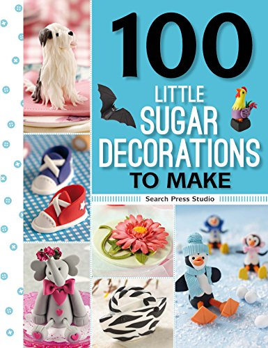 100 Little Sugar Decorations to Make (100 Little Gifts to Make)