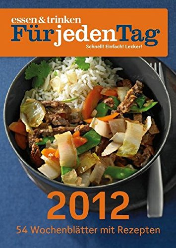 essen & trinken Für jeden Tag - Wochenkalender 2012: Schnell! Einfach! Lecker!