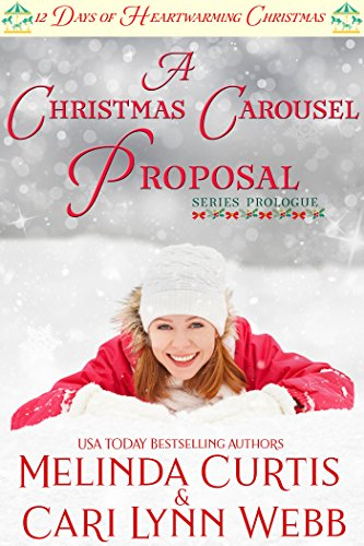 A Christmas Carousel Proposal: A Clean Romance – First Love Reunion (12 Days of Heartwarming Christmas Book 0)