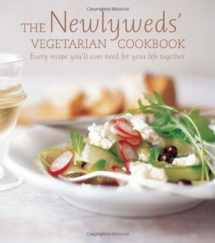 The Newlywed's Vegetarian Cookbook - The perfect engagement or wedding gift for any couple with over 150 fuss-free recipes for every occasion from a relaxed Sunday brunch to dinner with the in-laws by Ryland Peters & Small (2011) Hardcover