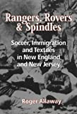 img - for Rangers, Rovers, And Spindles: Soccer, Immigration, And Textiles in New England and New Jersey by Roger Allaway (2005-06-30) book / textbook / text book