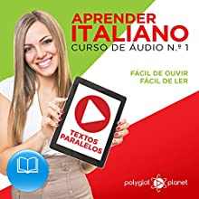 Aprender Italiano: Textos Paralelos: Fácil de ouvir - Fácil de ler: Curso de Áudio de Italiano, Volume 1 Audiobook by Polygot Planet Narrated by Rodolfo Martins